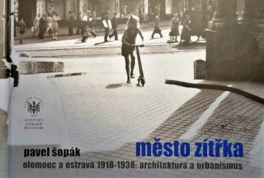 Město zítřka. Tak nazývá meziválečnou Ostravu kunsthistorik Pavel Šopák ve svéjedinečné monografii